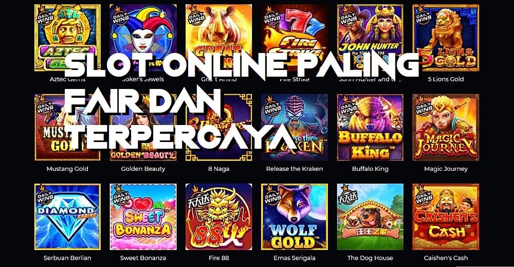 Slot Online Paling Fair Dan Terpercaya