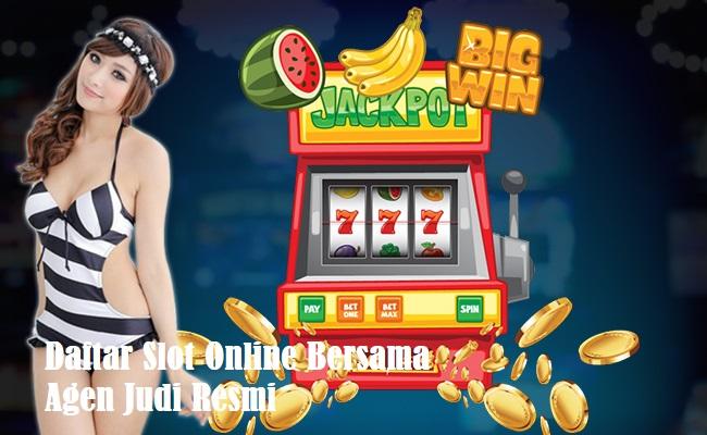 Daftar Slot Online Bersama Agen Judi Resmi